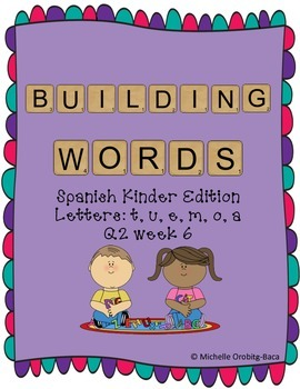 Building Words Spanish Kinder Edition Letters: t, u, e, m, o, a