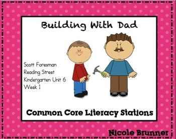Building with Dad Reading Street Unit 6 Week 1 Common Core