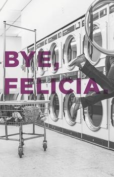 """Bye, Felicia."" (POSTER)"