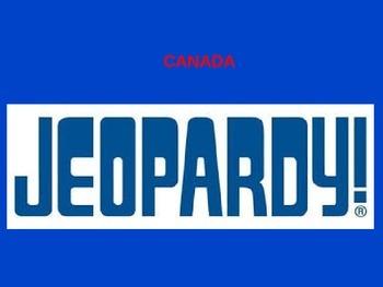 CANADA JEOPARDY - 6th Grade GPS