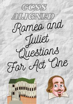 CCSS Aligned Romeo and Juliet Questions for ACT I