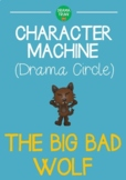 CHARACTER MACHINE Drama Circle THE BIG BAD WOLF
