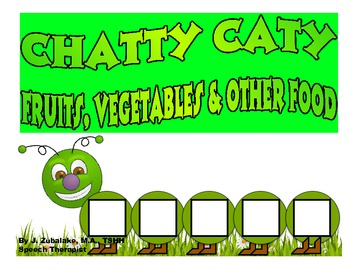 CHATTY CATY FRUITS,VEGETABLES & OTHER FOOD- Speech Therapy