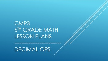 CMP3 - 6th Grade Decimal Ops Reorganized Lesson Plans