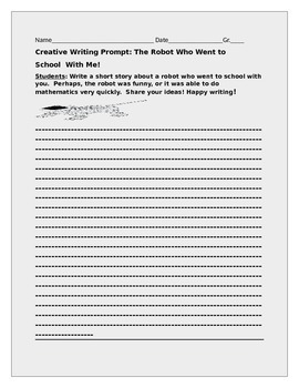 CREATIVE WRITING PROMPT: THE ROBOT WHO WENT TO SCHOOL WITH ME!