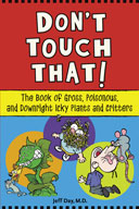 Don't Touch That! The Book of Gross, Poisonous, and Downri