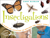 Insectigations: 40 Hands-on Activities to Explore the Inse