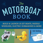 The Motorboat Book: Build and Launch 20 Jet Boats, Paddle-