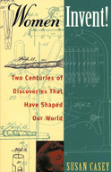 Women Invent! Two Centuries of Discoveries That Have Shape