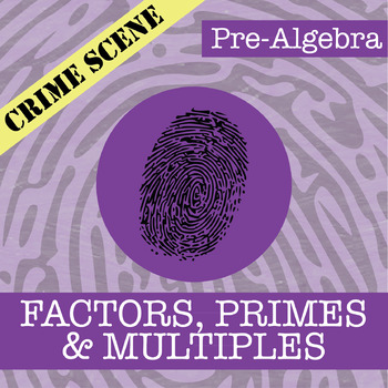 CSI: Pre-Algebra -- Unit 2 -- Factors, Primes & Multiples