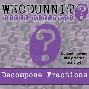 CSI: Whodunnit? -- Decompose Fractions - Skill Building Cl