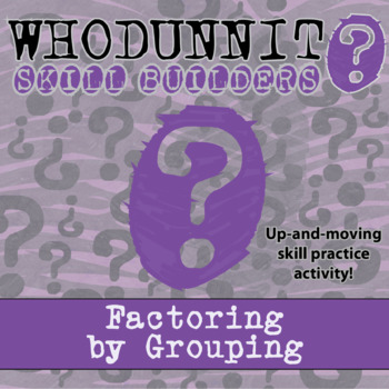 CSI: Whodunnit? -- Factoring by Grouping - Skill Building