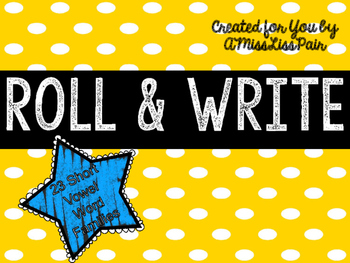 { Short Vowel Roll & Write } • Word Families •