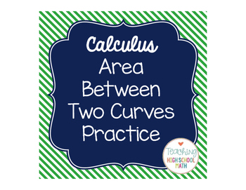 Calculus Area Between Two Curves Practice