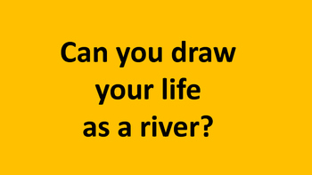 Can you draw your life as a river?