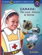 Canada: The Land, History & Stories Grade 5 Alberta Curriculum