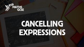 Cancelling Expressions - Complete Lesson