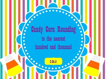 Candy Corn Rounding to the nearest hundred and thousand