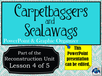 Carpetbaggers and Scalawags PowerPoint and Graphic Organizers