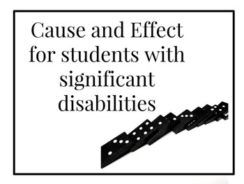 Cause and Effect for Students with Significant Disabilities