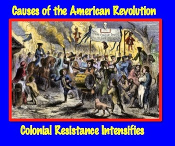 Causes of American Revolution: Colonial Resistance Intensi