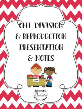 Cell Division and Reproduction Presentation and Notes