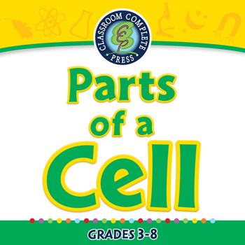 Cells,Skeletal & Muscular Systems: Parts of a Cell - MAC Gr. 3-8
