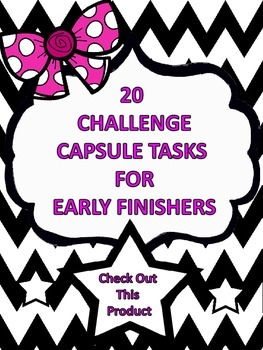 Challenge Capsules for Early Finishers! A classroom must h
