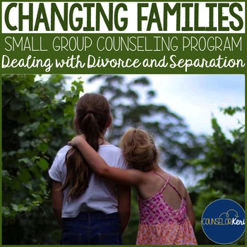 Changing Families: School Group Counseling Curriculum - Di