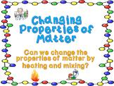 Matter: Changing Properties of Matter