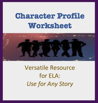 Character Profile Worksheet - Can be used for any story; C