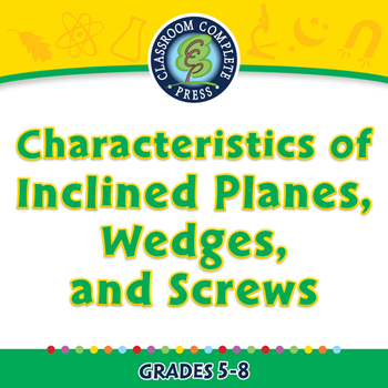 Characteristics of Inclined Planes, Wedges, and Screws PC Gr. 5-8
