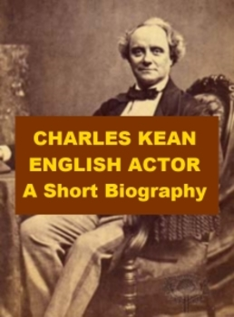 Charles Kean, English Actor - A Short Biography