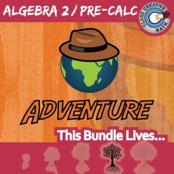Choose Your Own Adventure -- ALGEBRA 2 / PRE-CALC BUNDLE -