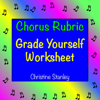 Chorus Rubric Worksheet: ♪ ♪ ♪ ♪ ♪ Grade Yourself