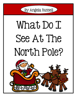 Christmas Emergent Reader ~ What Do I See At The North Pole?