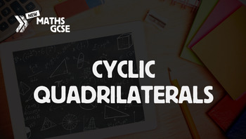 Circle Theorems: Cyclic Quadrilaterals - Complete Lesson