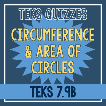 Circumference and Area of Circles Quiz (TEKS 7.9B)