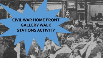 Civil War Home Front Gallery Walk or Stations Activity