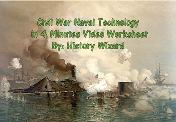 Civil War Naval Technology in 4 Minutes Video Worksheet