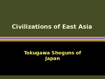 Civilizations of East Asia - Tokugawa Shoguns of Japan