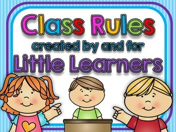 Class Rules created by and for Little Learners