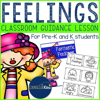 Classroom Guidance Lesson: I Have Feelings - Pre-K and Kin