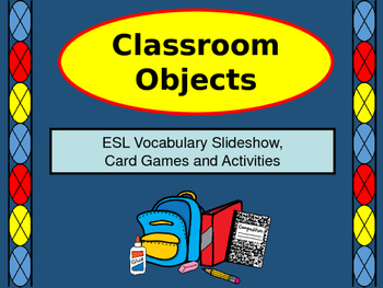 Classroom Objects - ESL Vocabulary Presentation, Card Game