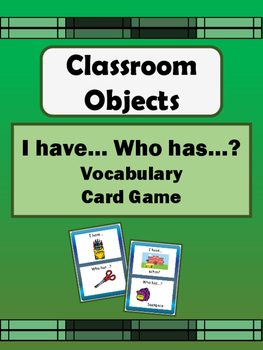 Classroom Objects- I have/Who has…? Card Game- ESL Classro