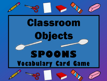 Classroom Objects Spoons Card Game -Classroom Objects Voca
