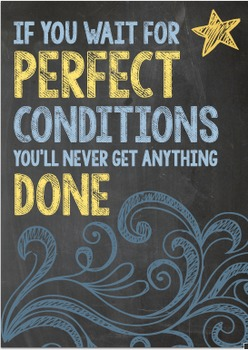 Classroom Poster: If you wait for perfect conditions