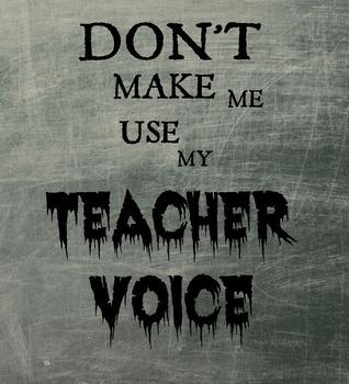 Classroom Sign- Don't Make Me Use My Teacher Voice