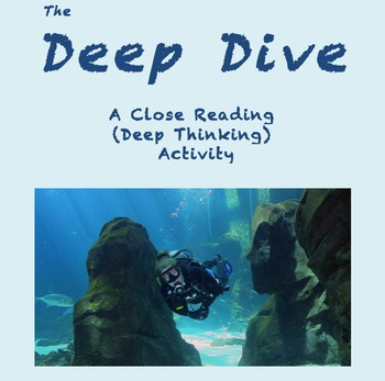 The Deep Dive - Close Reading (aka DEEP THINKING) Activity