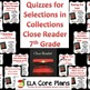 Collections Close Reader 7th Grade Quizzes/Tests for Every